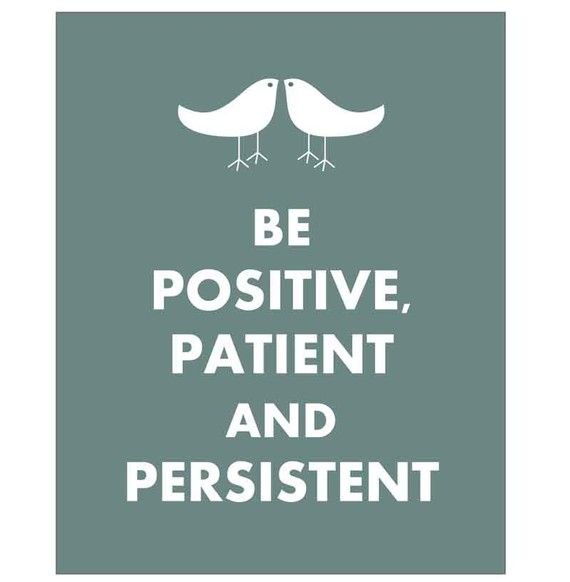 Be Positive, Patient and Persistent (dark teal)