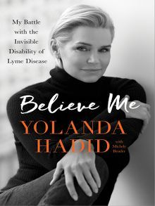 Believe Me: My Battle with the Invisible Disability of Lyme Disease by Yolanda Hadid with Michele Bender
