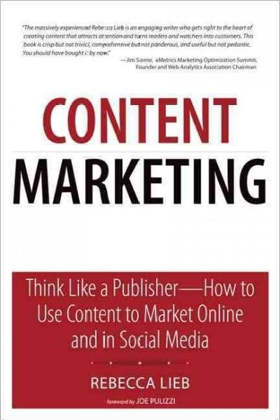 Content Marketing: Think Like a Publisher--How to Use Content to Market Online and in Social Media