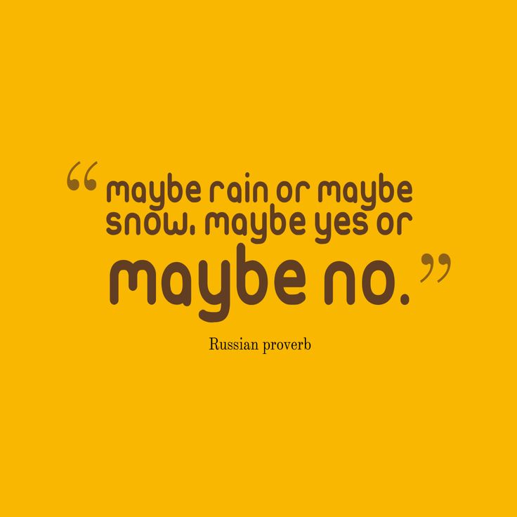 maybe rain or maybe snow, maybe yes or maybe no – Quote