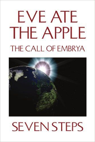 Eve Ate the Apple: The Call of Embrya: Seven Steps: 9781441503459: Amazon.com: Books http://amzn.to/2dkZE1I