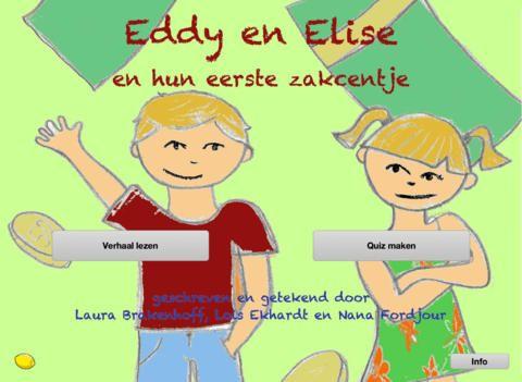 Eddy en Elise en hun eerste zakcentje. Een economisch kinderboek in een gratis app.   Met originele tekeningen en een duidelijk verhaal vol economische begrippen en uitleg daarover. Dankzij de afsluitende quiz kan Eddy en Elise overal in Nederland in de klaslokalen gelezen worden. Het boekje is gemaakt voor groep 8, maar kan ook zeker in de onderbouw van het voortgezet onderwijs gebruikt worden, bijvoorbeeld bij een proefles economie bij vakvoorlichting.