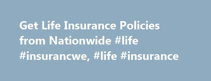 Get Life Insurance Policies from Nationwide #life #insurancwe, #life #insurance http://claim.nef2.com/get-life-insurance-policies-from-nationwide-life-insurancwe-life-insurance/  # Concerned About Long-term Care Costs? Life Insurance Made Easier Protect What's Important With Life Insurance From Nationwide In today's financial environment, it's important to know that there are some things you don't have to worry about. Life insurance can be the foundation of financial security for you and…