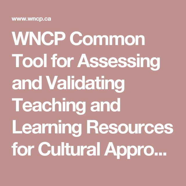 WNCP Common Tool for Assessing and Validating Teaching and Learning Resources for Cultural Appropriateness and Historical Accuracy of First Nations, Métis and Inuit Content