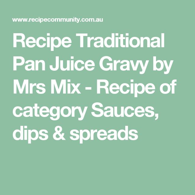Recipe Traditional Pan Juice Gravy by Mrs Mix - Recipe of category Sauces, dips & spreads