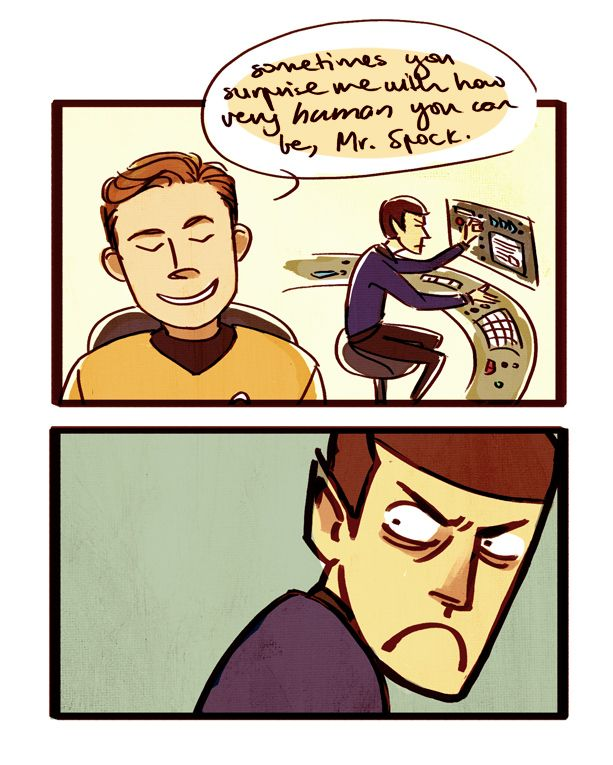 my fave is when kirk makes a reference to spock's humanity or human-like traits and spock's like y u insult me dis way ur supposed to be my commanding officer pls cease and desist with ur hateful words