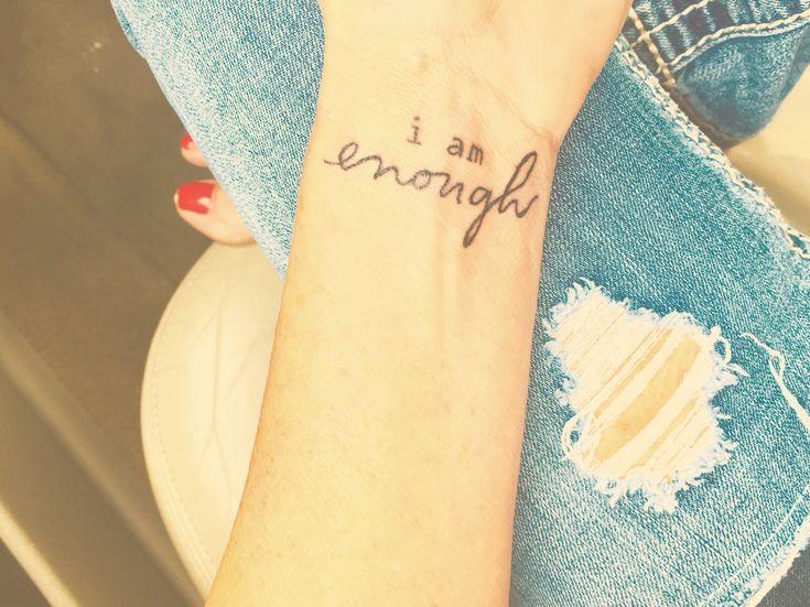 "My ""i am enough"" wrist tattoo                                                                                                                                                                                  More"