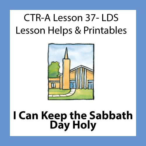 CTR A Lesson 37 I Can Keep the Sabbath Day Holy LDS lesson ideas and printables