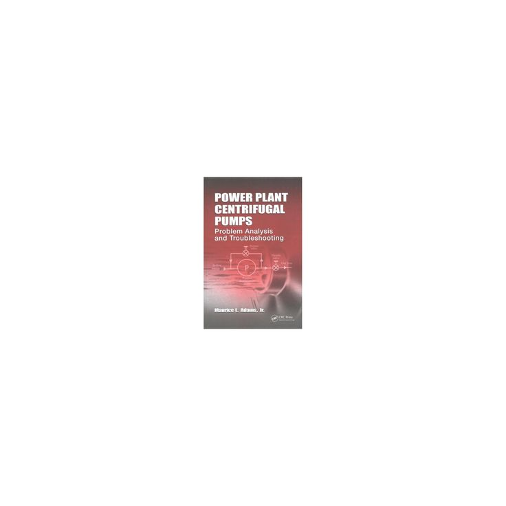Power Plant Centrifugal Pumps : Problem Analysis and Troubleshooting (Hardcover) (Maurice L. Adams)