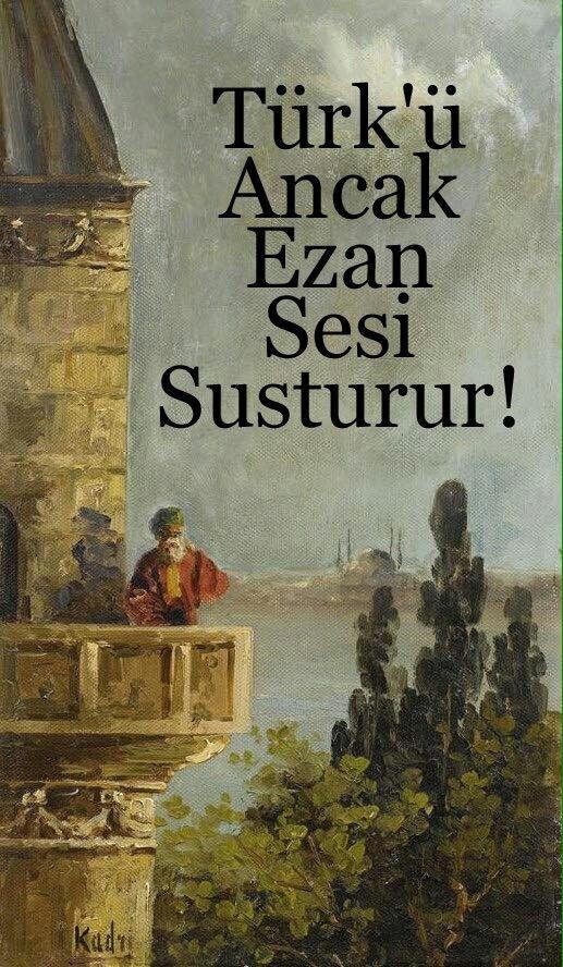 Türk'ü ancak ezan sesi susturur