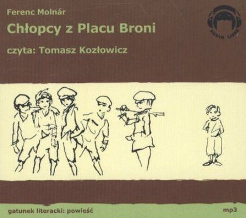 """Ferenc Molnár, """"Chłopcy z Placu Broni"""", Audio Liber, Warszawa 2005. Cztery płyty CD, 4 godz. 22 min. Czyta Tomasz Kozłowicz."""