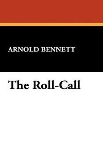 The Roll-Call, by Arnold Bennett (Paperback)