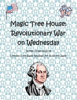 Travel back to the time of the American Revolution with Jack, Annie, and George Washington! This novel unit for Magic Tree House Revolutionary War on Wednesday integrates the Common Core principles of higher order thinking questions and using text details and examples to support answers.