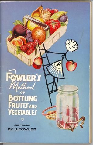 Booklet published by J. Fowler, and issued by Fowlers Vacola Manufacturing Company, titled 'Fowler's Method of Bottling Fruits and Vegetables', 20th edition, 1958.