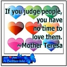 If you judge people, you have no time to love them. motherteresaquotes.c