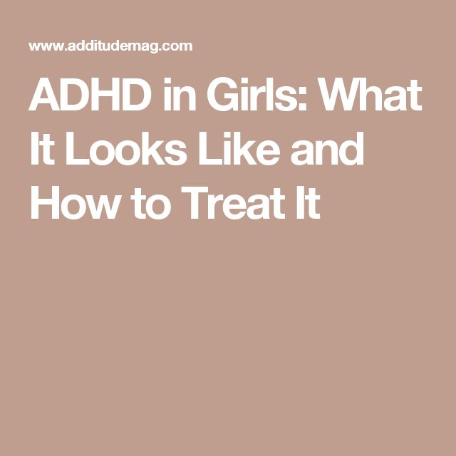 ADHD in Girls: What It Looks Like and How to Treat It