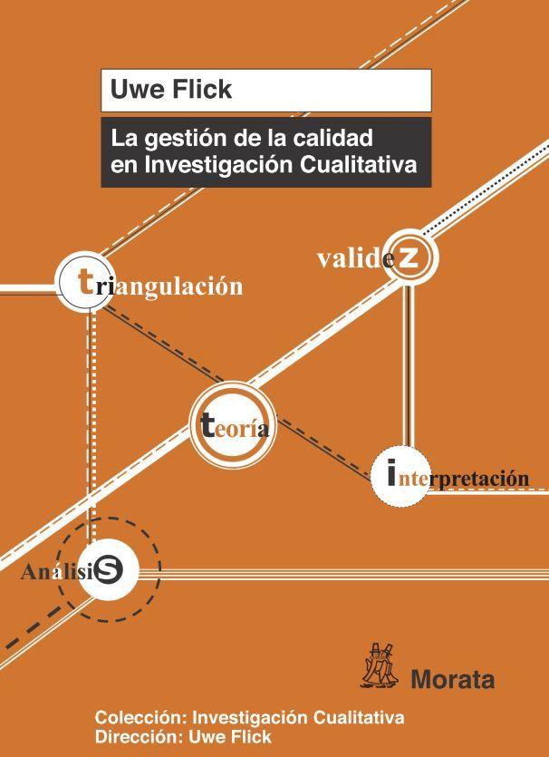 La gestión de la calidad en investigación cualitativa / Uwe      Flick ; traducido por Tomás del Amo y Carmen Blanco. -- Madrid :      Morata, 2014 http://absysnetweb.bbtk.ull.es/cgi-bin/abnetopac01?TITN=481361