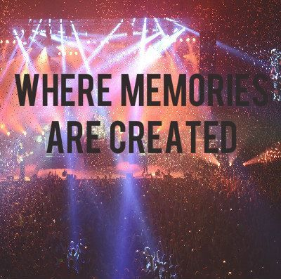 Concerts... where memories are created. So true!