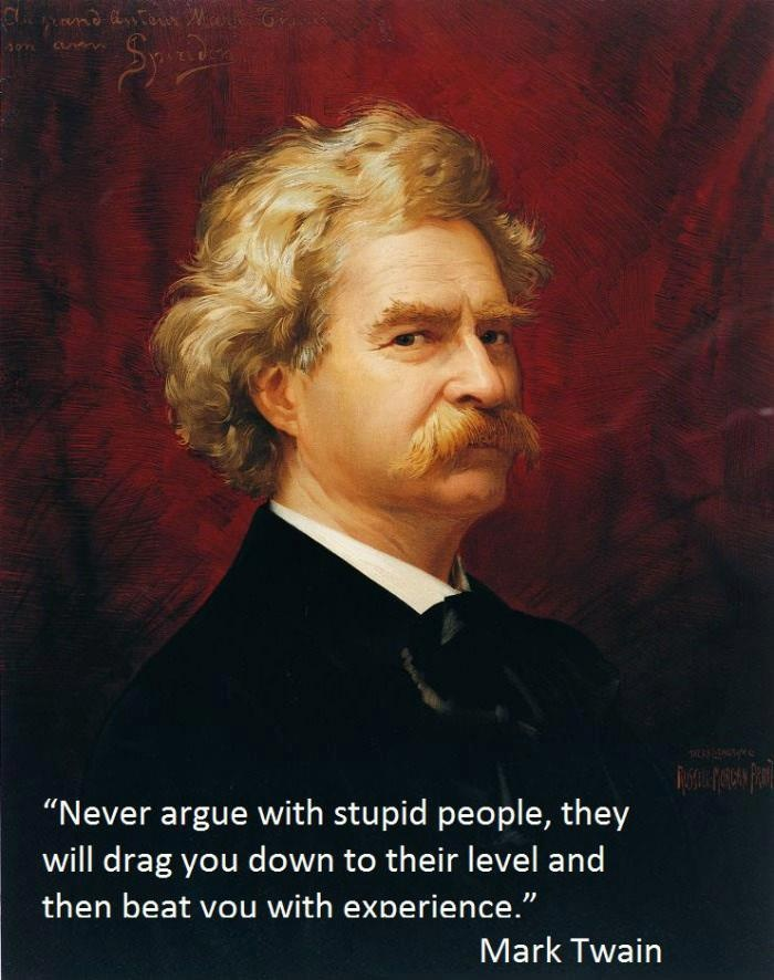 100% true. Question: How do you determine that people are stupid? Because how do you engage in intelligent conversation in order to determine that? In my experience they start out by saying something stupid and go straight into arguing that they are in fact right.