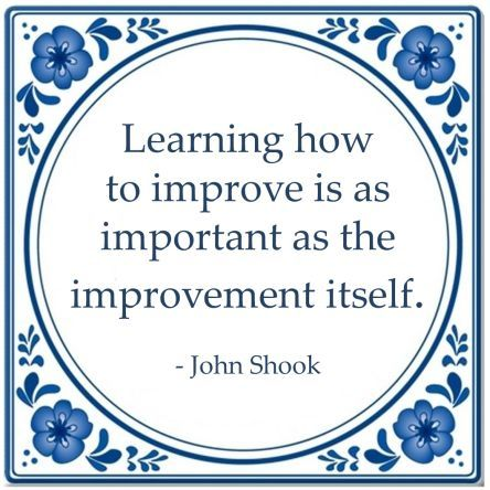 Learning how to improve is as important as the improvement itself. - John Shook