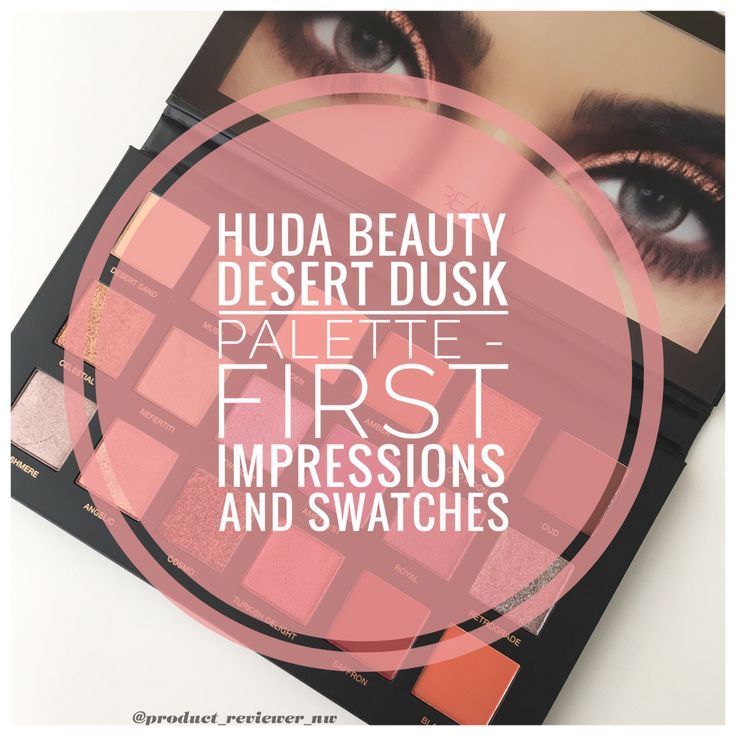 Huda Beauty Desert Dusk Palette – First Impressions and Swatches – Product Reviewer NW