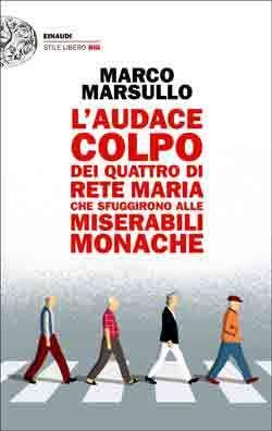 Marco Marsullo, L'audace colpo dei quattro di Rete Maria che sfuggirono alle Miserabili Monache, Stile Libero Big - DISPONIBILE ANCHE IN EBOOK