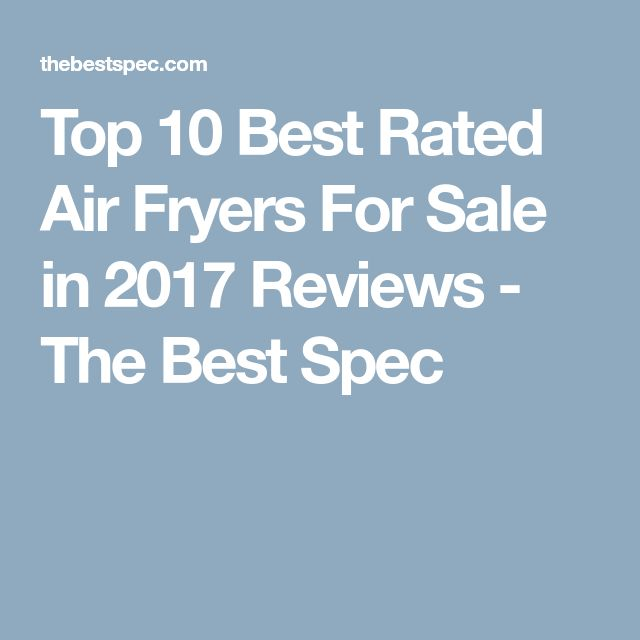 Top 10 Best Rated Air Fryers For Sale in 2017 Reviews - The Best Spec
