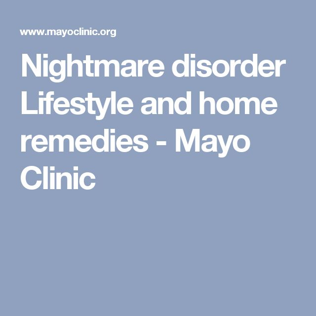 Nightmare disorder Lifestyle and home remedies - Mayo Clinic
