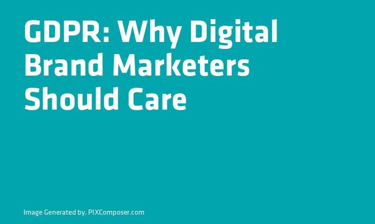 GDPR: Why Digital Brand #Marketers Should Care