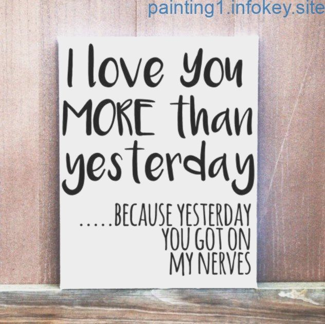 I Love You More Than Yesterday funny quote! Hand Painted