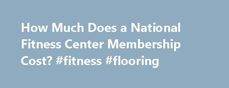 How Much Does a National Fitness Center Membership Cost? #fitness #flooring http://fitness.remmont.com/how-much-does-a-national-fitness-center-membership-cost-fitness-flooring/  Sports Costs Gym How Much Does a National Fitness Center Membership Cost? How Much Does a National Fitness Center Membership Cost? National Fitness Center has locations in Knoxville, Tennessee and more in the surrounding areas. Each location may offer slightly different amenities, but the basics are the same. How…