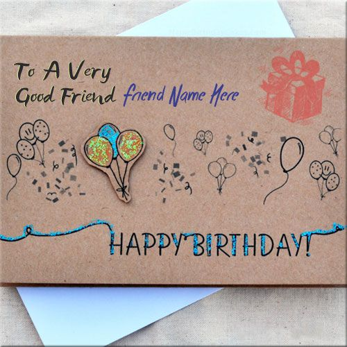 Print Name On Birthday Card For Best Friend OnlineBest Generate Happy Wishes FreeBest With Cards