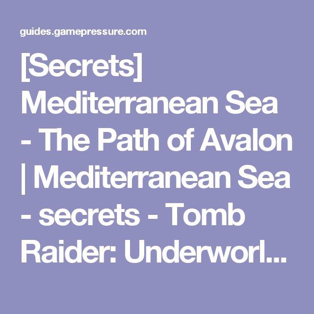[Secrets] Mediterranean Sea - The Path of Avalon | Mediterranean Sea - secrets - Tomb Raider: Underworld Game Guide | gamepressure.com