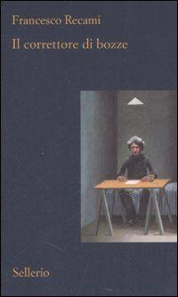 Il correttore di bozze - Francesco Recami - 94 recensioni su Anobii