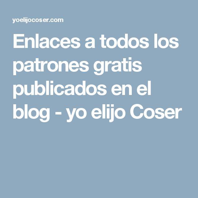 Enlaces a todos los patrones gratis publicados en el blog - yo elijo Coser
