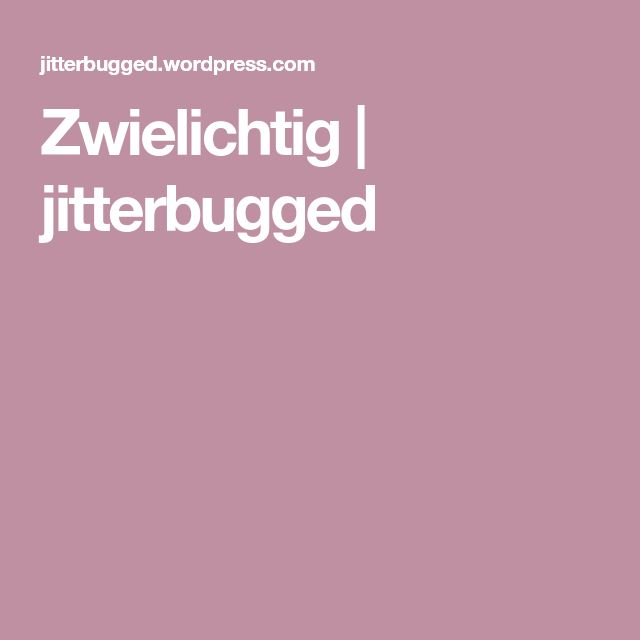 Zwielichtig | jitterbugged