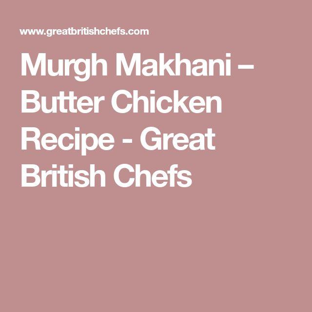 Murgh Makhani – Butter Chicken Recipe - Great British Chefs