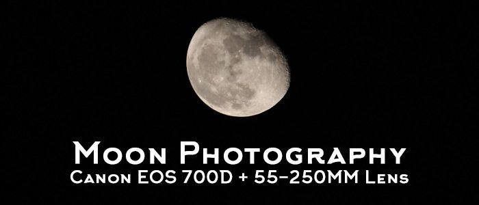 Moon Photography with Canon EOS 700D and 55-250MM Kit Lens