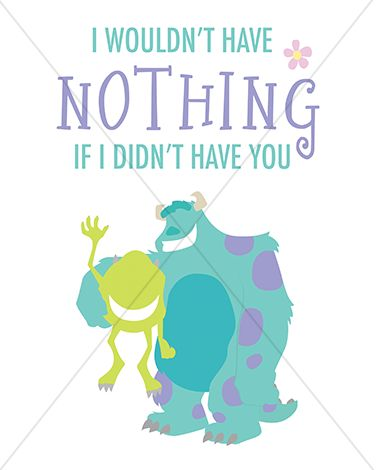 "Disney Pixar Up ""I wouldn't have nothing if I didn't have you."" Monsters Inc. - 8x10 Instant Download Print Frame Wall Decor Printable DIY"