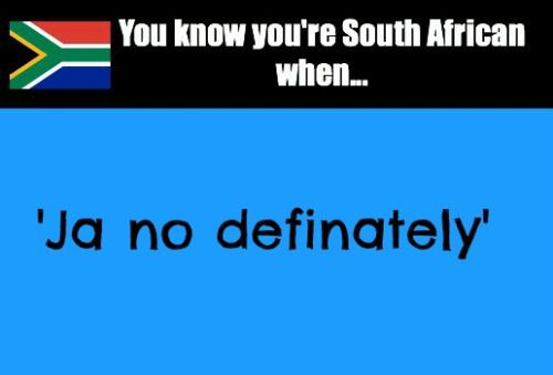 You know you're South African when... Ja no defin(a)tely. Enjoy the Shit South Africans Say!