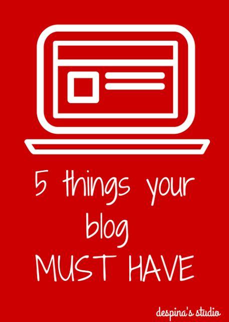 5 πράγματα πoυ πρέπει οπωσδήποτε να έχει το blog σου