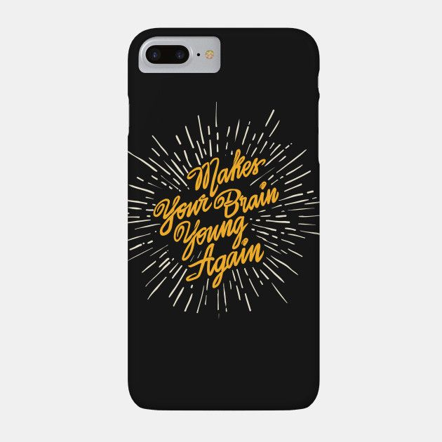 Makes your brain young again by rogerdot - Typography design phone cases by independent artists.