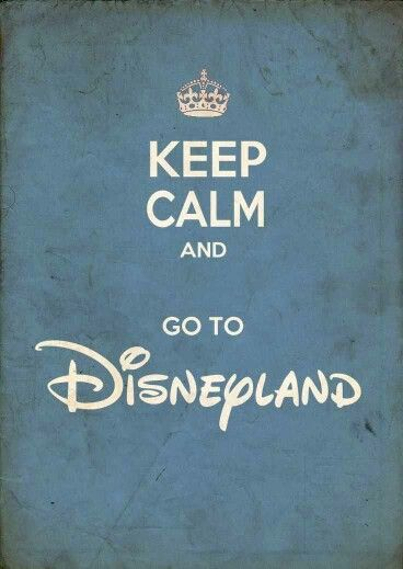 Keep Calm & Go To Disneyland!! I want to go to Disneyland! It's been like 3 years...