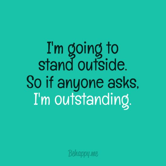 Lol send kids outside the classroom to tell someone that they did something great.... I'm outstanding!
