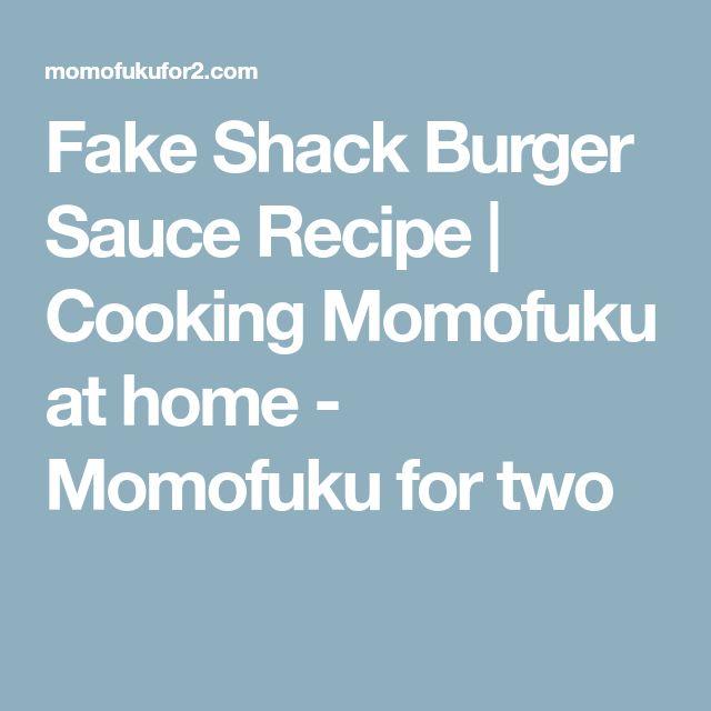 Fake Shack Burger Sauce Recipe | Cooking Momofuku at home - Momofuku for two