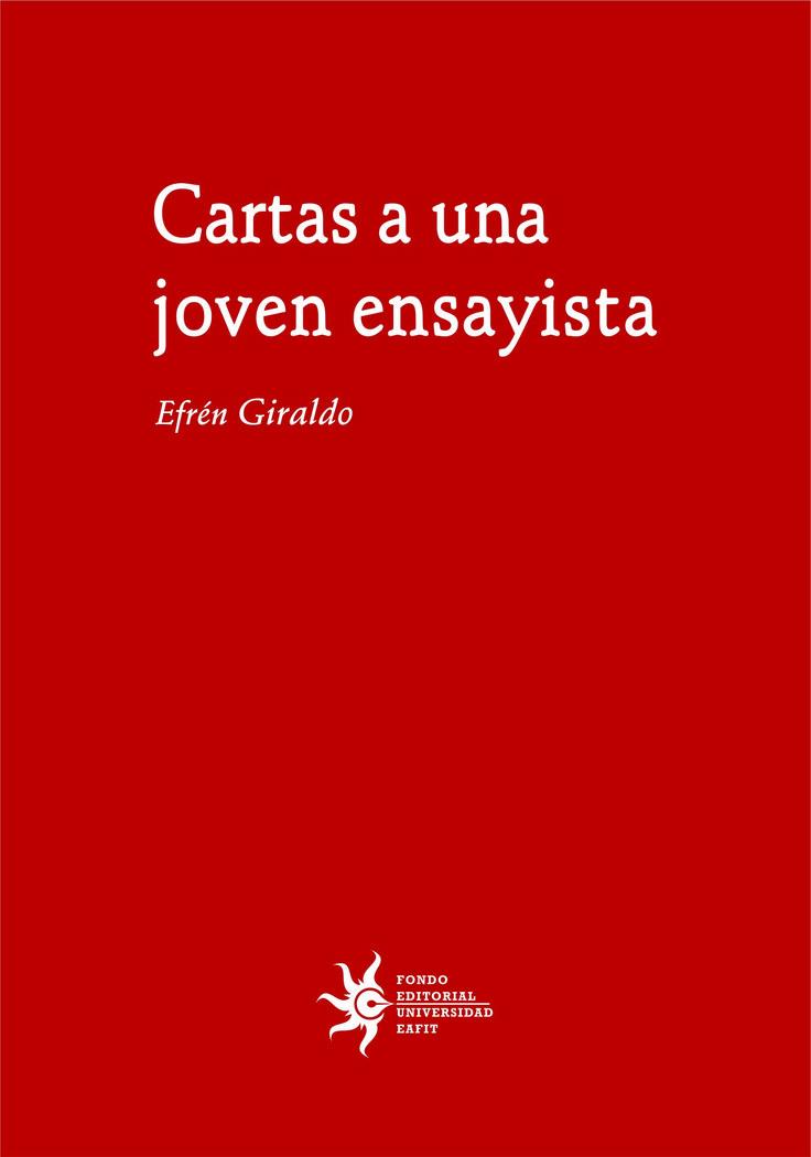 Cartas a una joven ensayista de Efrén Giraldo  #UniversidadEAFIT #EditorialEAFIT #Humanidades