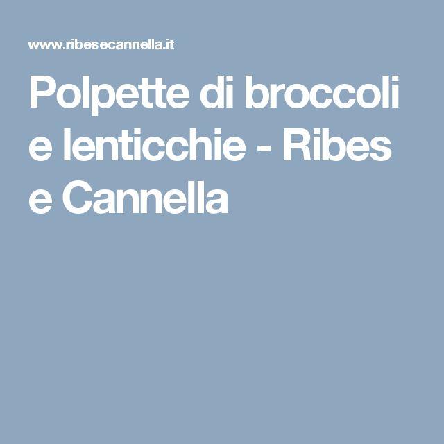 Polpette di broccoli e lenticchie - Ribes e Cannella