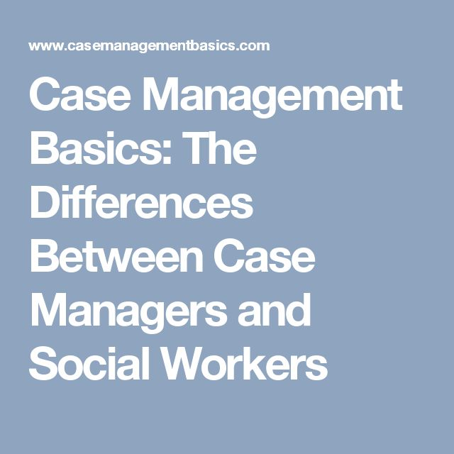 Case Management Basics: The Differences Between Case Managers and Social Workers