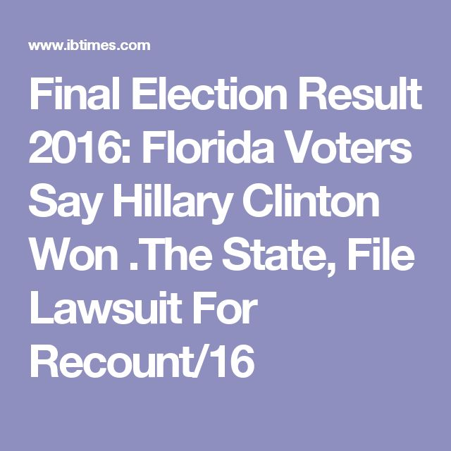 Final Election Result 2016: Florida Voters Say Hillary Clinton Won .The State, File Lawsuit For Recount/16