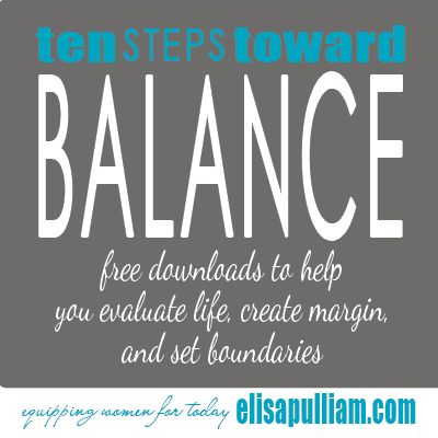 10 {Simple} Steps Toward {Living In} Balance ... with free downloads and practical ideas to encourage you.